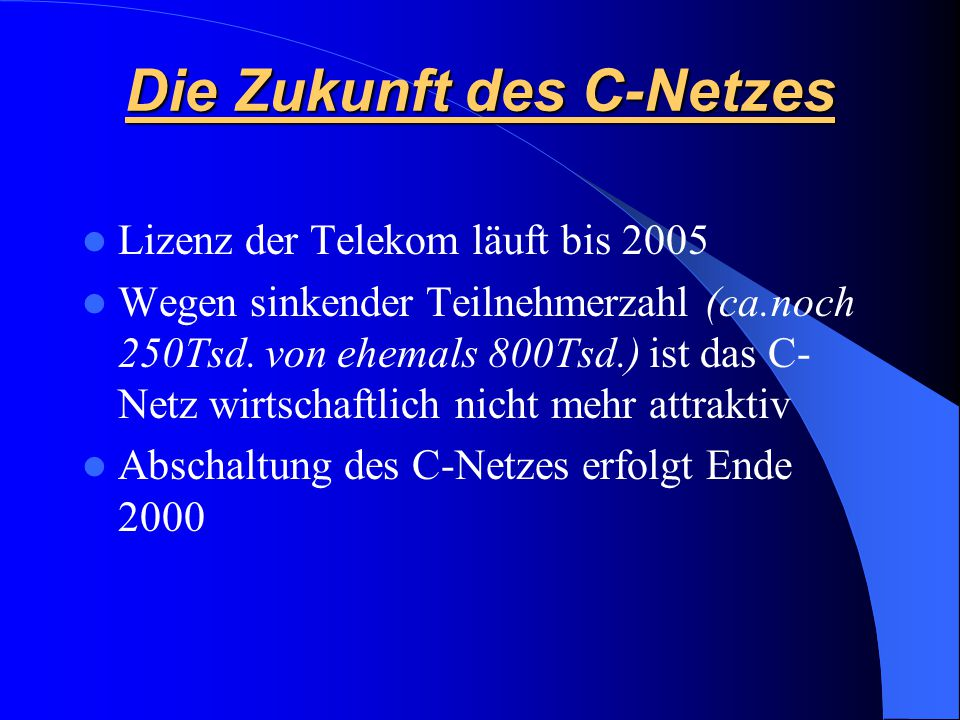 Datenübertragung im C-Netz Qualitativ eingeschränkt Möglich durch spezielle Modems mit V.24/V.28- Schnittstelle Übertragungsgeschwindigkeit liegt bei 2,4 bis max.
