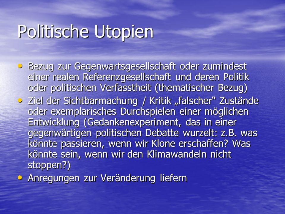 Politische Utopien Bezug zur Gegenwartsgesellschaft oder zumindest einer realen Referenzgesellschaft und deren Politik oder politischen Verfasstheit (
