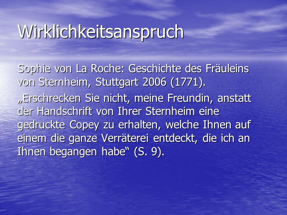"""Wirklichkeitsanspruch Sophie von La Roche: Geschichte des Fräuleins von Sternheim, Stuttgart 2006 (1771). """"Erschrecken Sie nicht, meine Freundin, anst"""