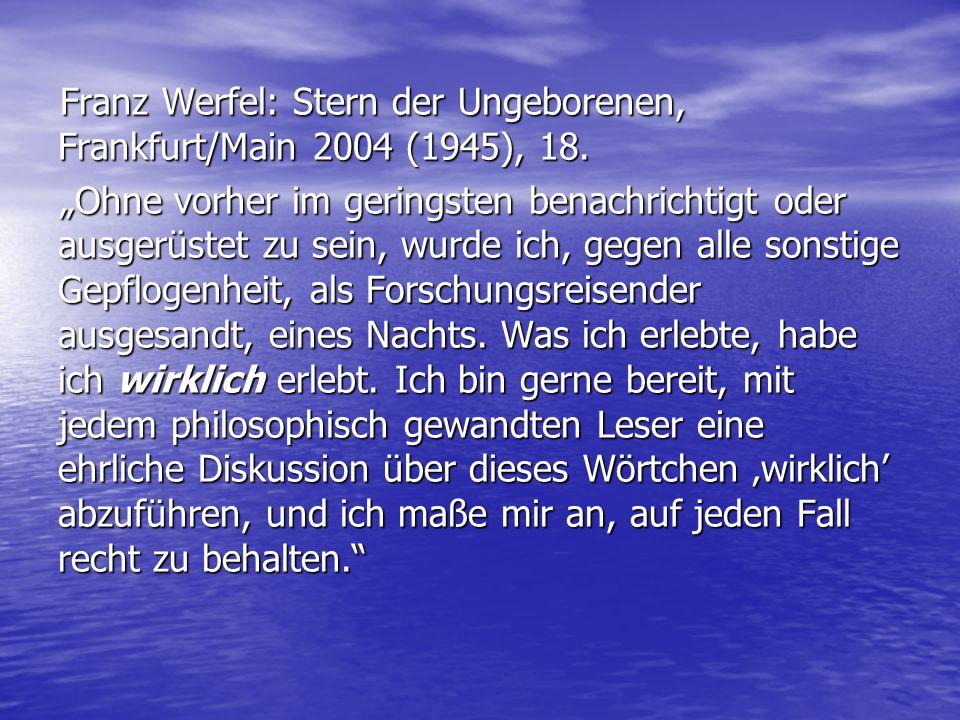 """Franz Werfel: Stern der Ungeborenen, Frankfurt/Main 2004 (1945), 18. """"Ohne vorher im geringsten benachrichtigt oder ausgerüstet zu sein, wurde ich, ge"""