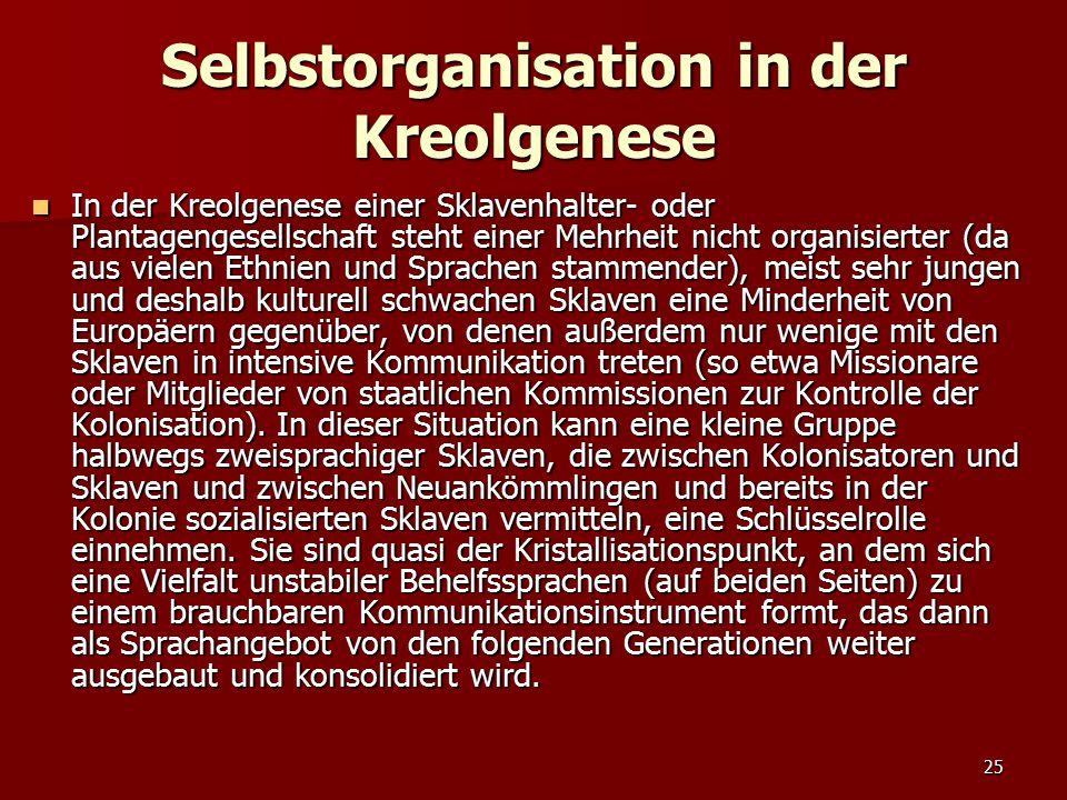 25 Selbstorganisation in der Kreolgenese In der Kreolgenese einer Sklavenhalter- oder Plantagengesellschaft steht einer Mehrheit nicht organisierter (