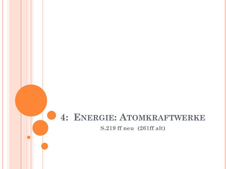 4: E NERGIE : A TOMKRAFTWERKE S.219 ff neu (261ff alt)