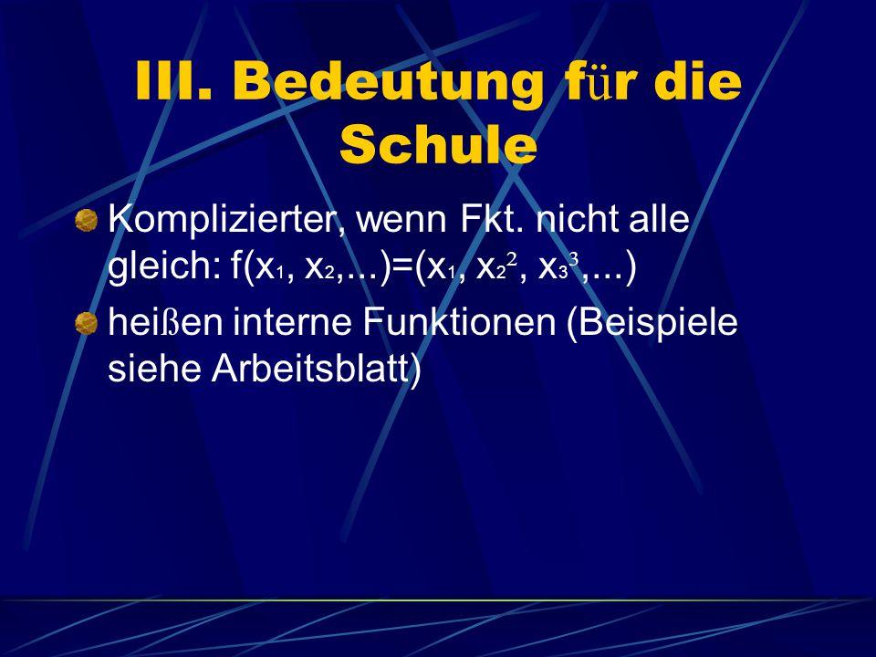 III. Bedeutung f ü r die Schule Komplizierter, wenn Fkt.