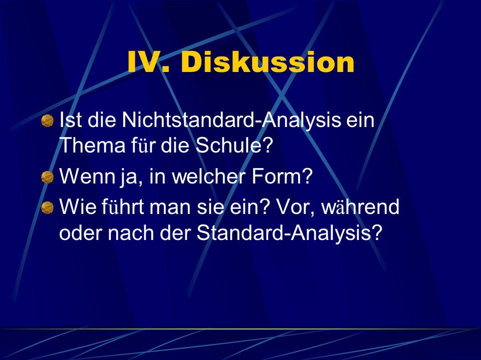 IV. Diskussion Ist die Nichtstandard-Analysis ein Thema f ü r die Schule.
