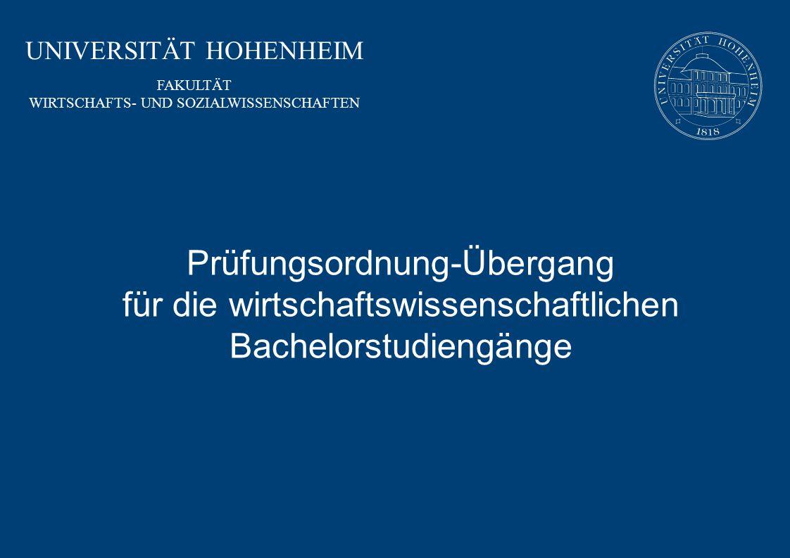 UNIVERSITÄT HOHENHEIM FAKULTÄT WIRTSCHAFTS- UND SOZIALWISSENSCHAFTEN Prüfungsordnung-Übergang für die wirtschaftswissenschaftlichen Bachelorstudiengän