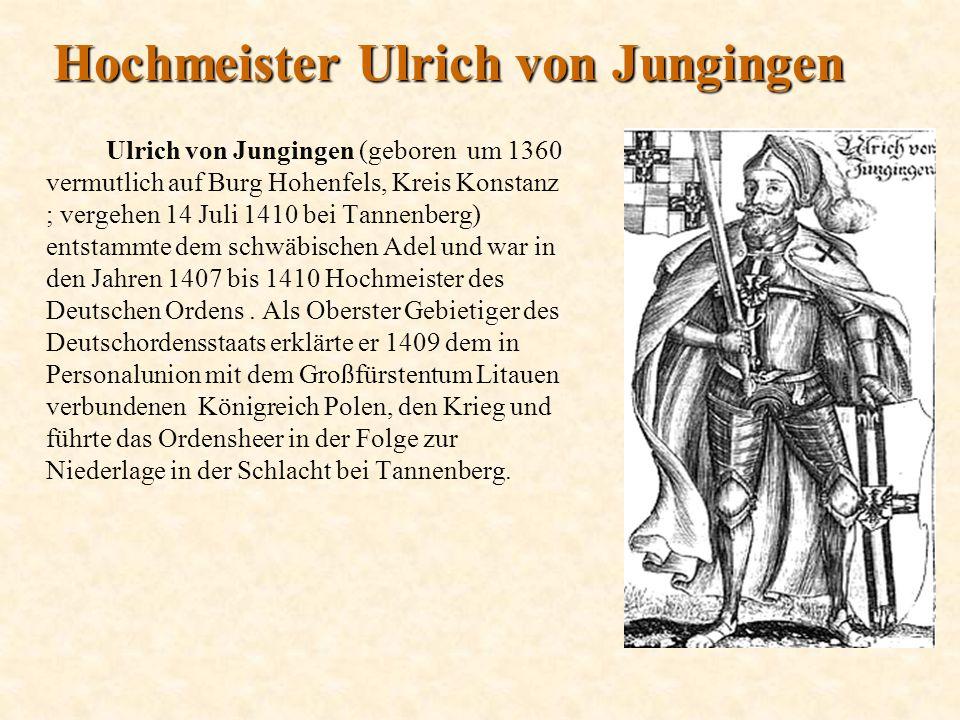 Hochmeister Ulrich von Jungingen Ulrich von Jungingen (geboren um 1360 vermutlich auf Burg Hohenfels, Kreis Konstanz ; vergehen 14 Juli 1410 bei Tannenberg) entstammte dem schwäbischen Adel und war in den Jahren 1407 bis 1410 Hochmeister des Deutschen Ordens.
