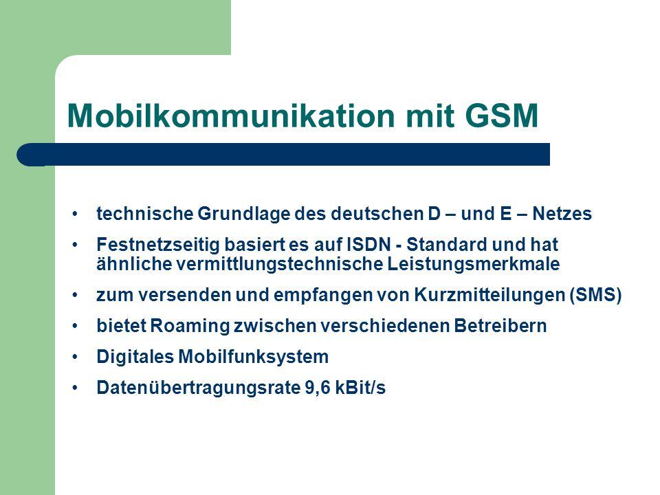 Mobilkommunikation mit GSM technische Grundlage des deutschen D – und E – Netzes Festnetzseitig basiert es auf ISDN - Standard und hat ähnliche vermit