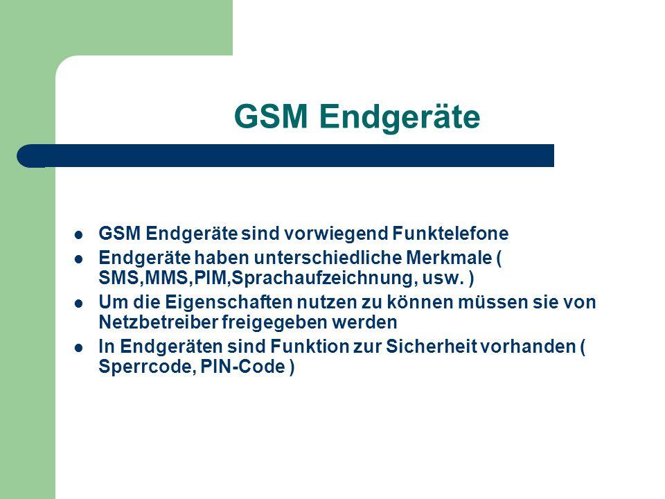 GSM Endgeräte GSM Endgeräte sind vorwiegend Funktelefone Endgeräte haben unterschiedliche Merkmale ( SMS,MMS,PIM,Sprachaufzeichnung, usw. ) Um die Eig