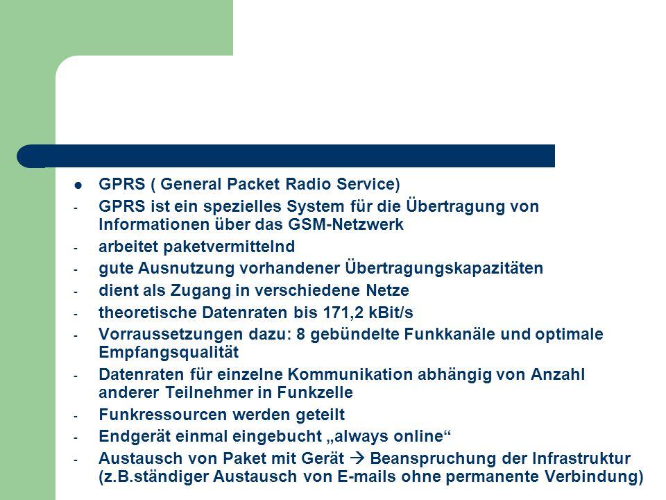 GPRS ( General Packet Radio Service) - GPRS ist ein spezielles System für die Übertragung von Informationen über das GSM-Netzwerk - arbeitet paketverm
