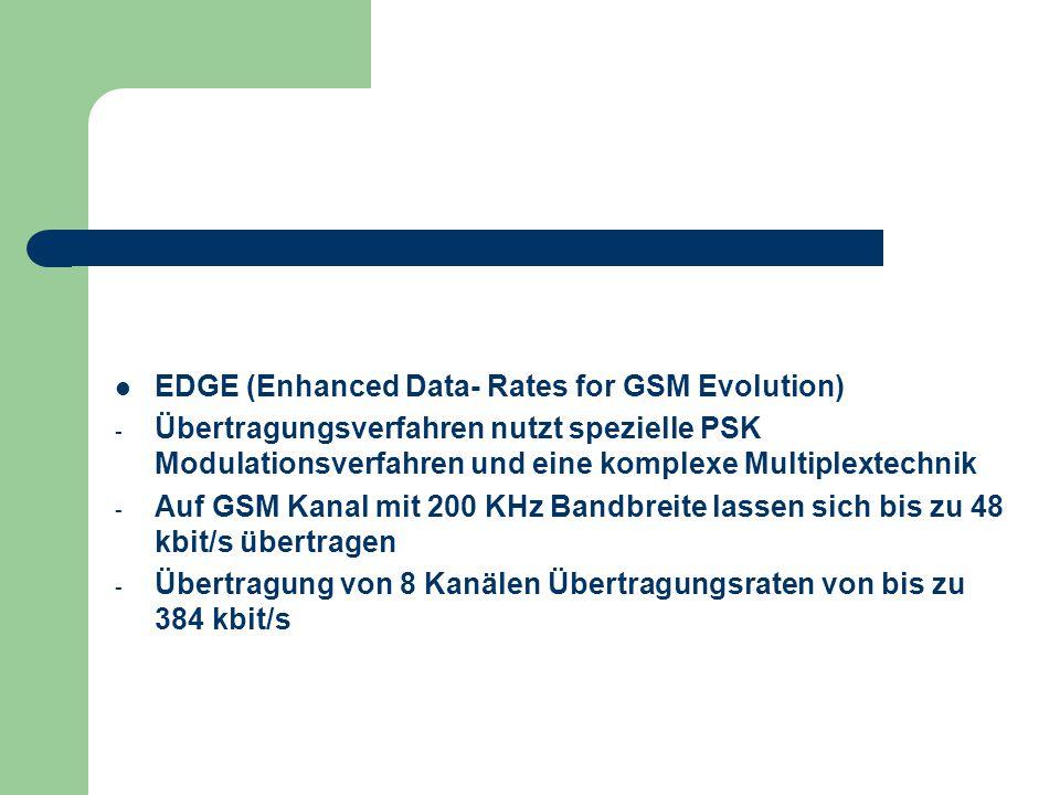 EDGE (Enhanced Data- Rates for GSM Evolution) - Übertragungsverfahren nutzt spezielle PSK Modulationsverfahren und eine komplexe Multiplextechnik - Au