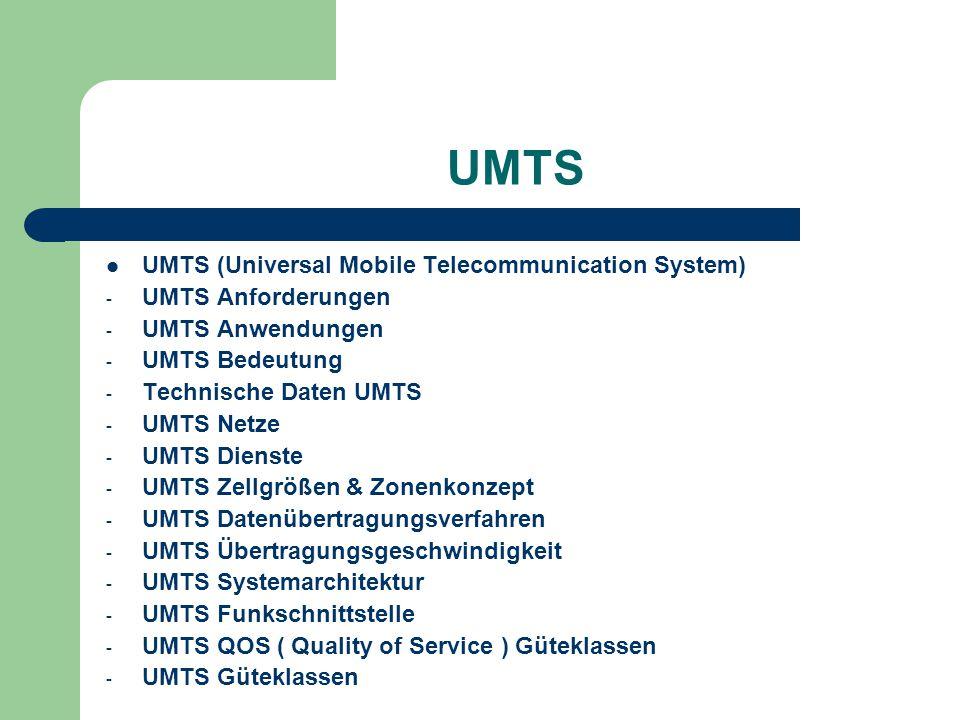 UMTS UMTS (Universal Mobile Telecommunication System) - UMTS Anforderungen - UMTS Anwendungen - UMTS Bedeutung - Technische Daten UMTS - UMTS Netze -