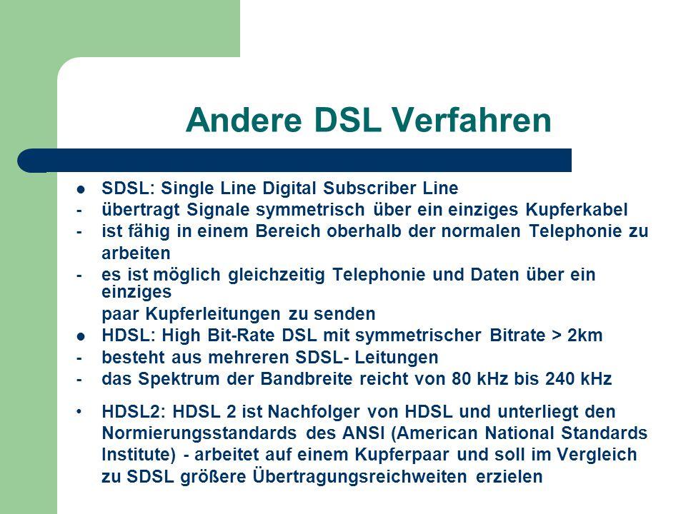Andere DSL Verfahren SDSL: Single Line Digital Subscriber Line - übertragt Signale symmetrisch über ein einziges Kupferkabel - ist fähig in einem Bere