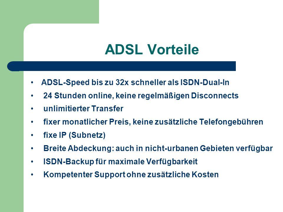ADSL Vorteile ADSL-Speed bis zu 32x schneller als ISDN-Dual-In 24 Stunden online, keine regelmäßigen Disconnects unlimitierter Transfer fixer monatlic