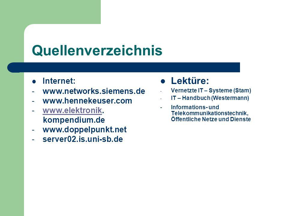 Quellenverzeichnis Internet: -www.networks.siemens.de -www.hennekeuser.com -www.elektronik.www.elektronik kompendium.de -www.doppelpunkt.net -server02
