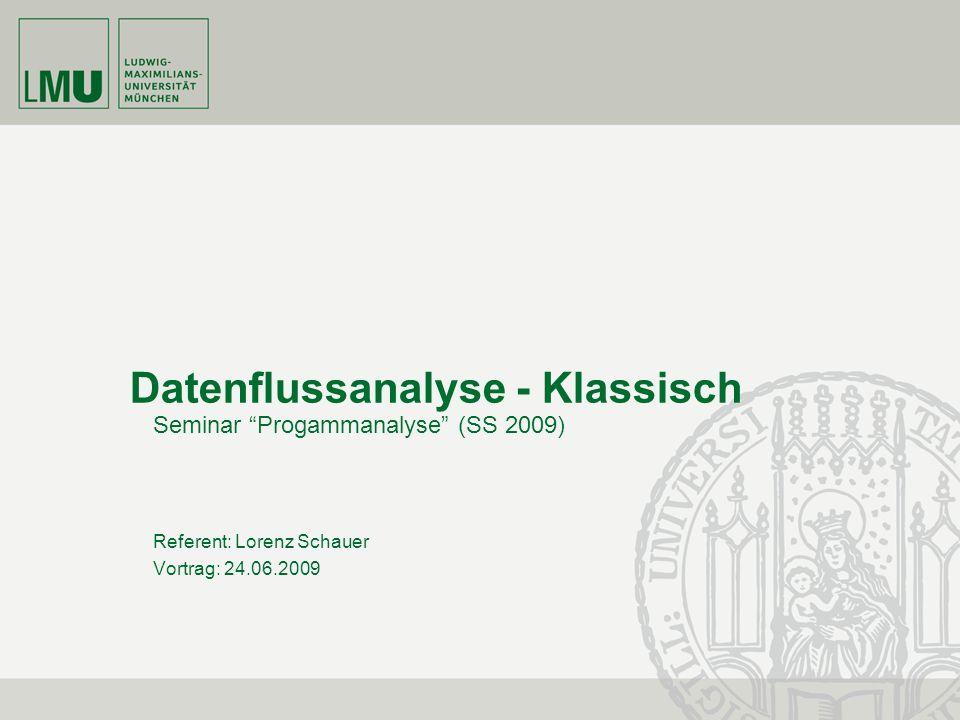 Datenflussanalyse - Klassisch Seminar Progammanalyse (SS 2009) Referent: Lorenz Schauer Vortrag: 24.06.2009