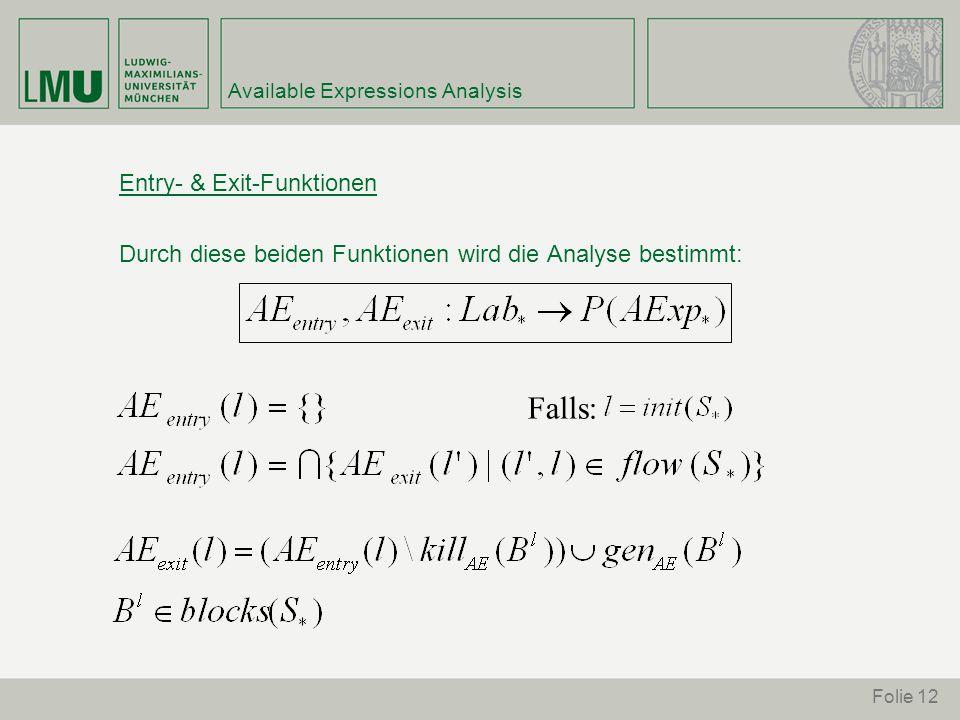Folie 12 Available Expressions Analysis Entry- & Exit-Funktionen Durch diese beiden Funktionen wird die Analyse bestimmt: Falls: