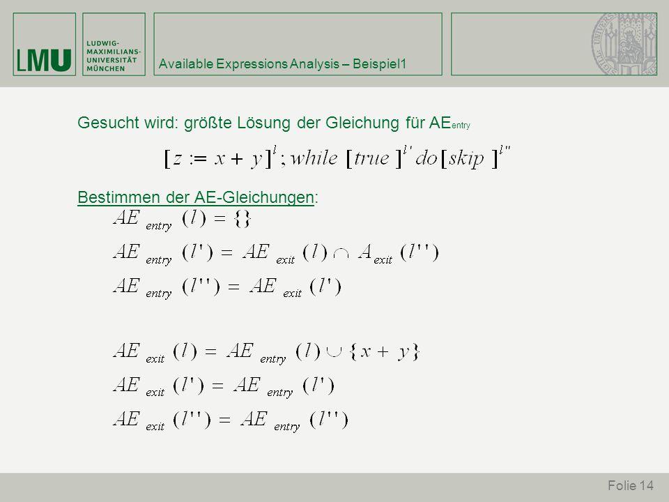 Folie 14 Available Expressions Analysis – Beispiel1 Gesucht wird: größte Lösung der Gleichung für AE entry Bestimmen der AE-Gleichungen: