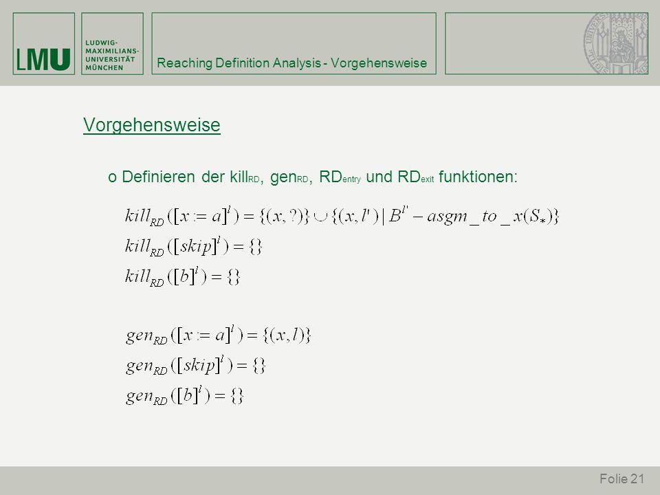 Folie 21 Reaching Definition Analysis - Vorgehensweise Vorgehensweise o Definieren der kill RD, gen RD, RD entry und RD exit funktionen: