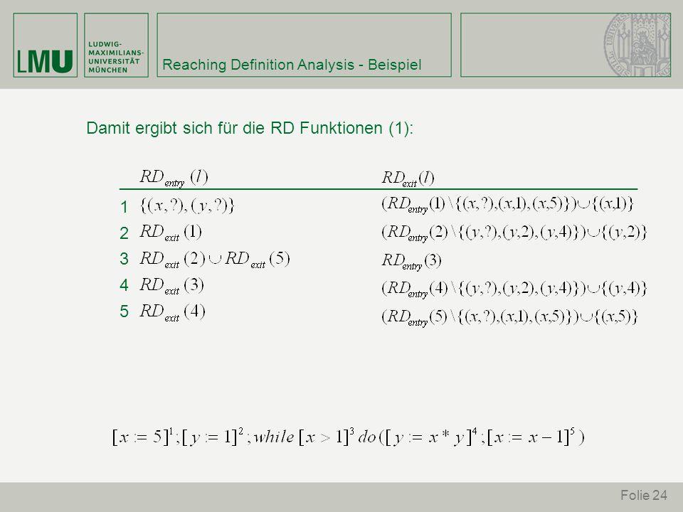 Folie 24 Reaching Definition Analysis - Beispiel Damit ergibt sich für die RD Funktionen (1): _______________________________________________________ 1 2 3 4 5