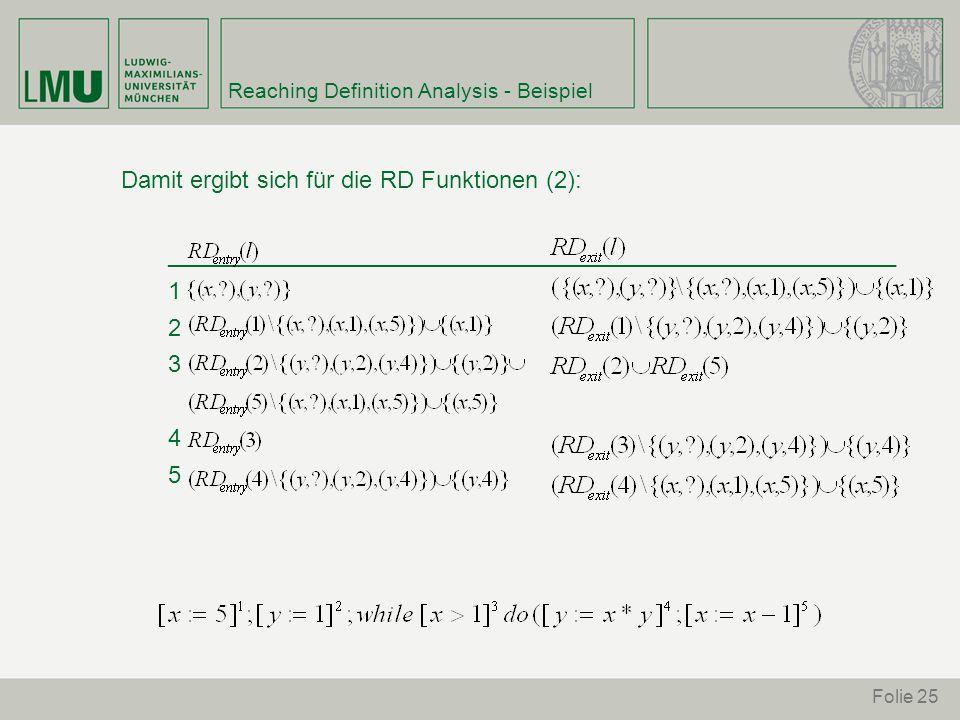 Folie 25 Reaching Definition Analysis - Beispiel Damit ergibt sich für die RD Funktionen (2): _______________________________________________________ 1 2 3 4 5