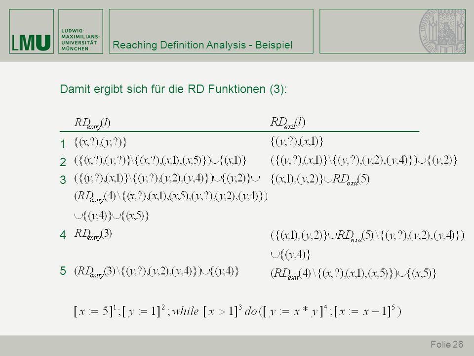 Folie 26 Reaching Definition Analysis - Beispiel Damit ergibt sich für die RD Funktionen (3): _______________________________________________________ 1 2 3 4 5