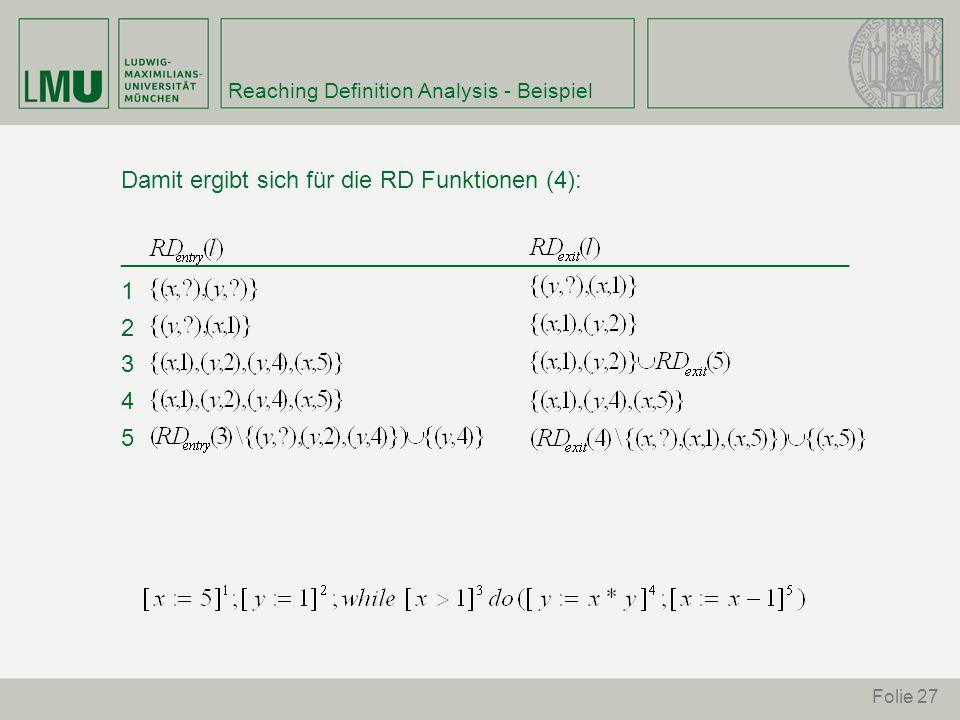 Folie 27 Reaching Definition Analysis - Beispiel Damit ergibt sich für die RD Funktionen (4): _______________________________________________________ 1 2 3 4 5