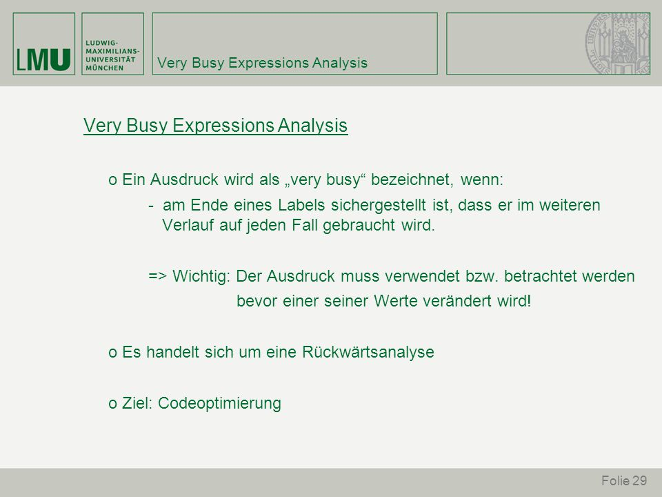 """Folie 29 Very Busy Expressions Analysis o Ein Ausdruck wird als """"very busy bezeichnet, wenn: - am Ende eines Labels sichergestellt ist, dass er im weiteren Verlauf auf jeden Fall gebraucht wird."""