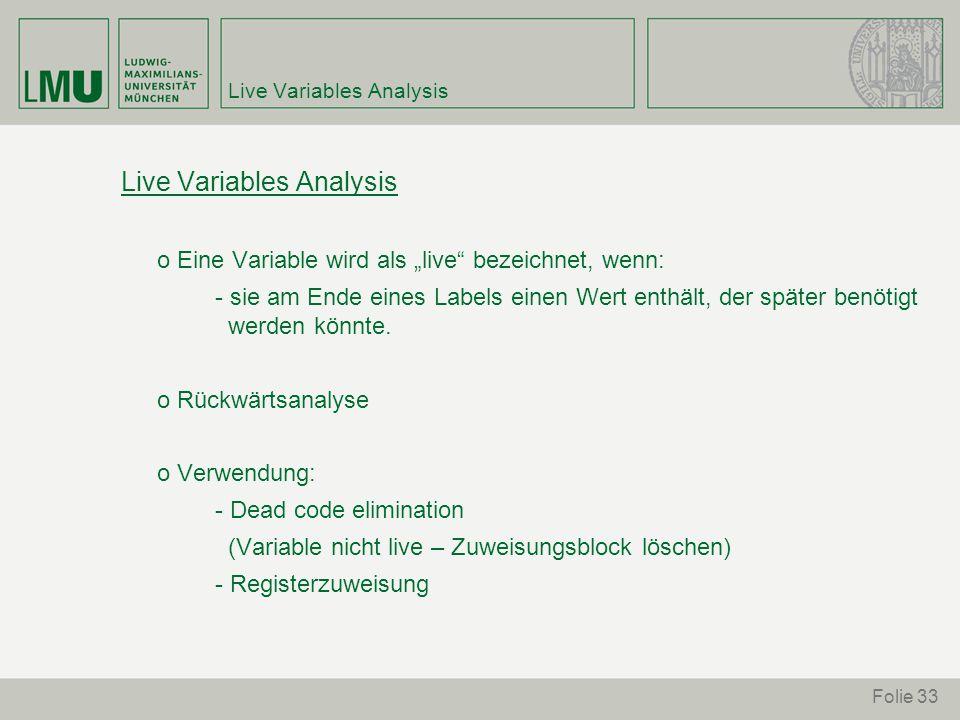 """Folie 33 Live Variables Analysis o Eine Variable wird als """"live bezeichnet, wenn: - sie am Ende eines Labels einen Wert enthält, der später benötigt werden könnte."""