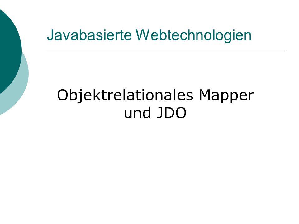 Javabasierte Webtechnologien Objektrelationales Mapper und JDO