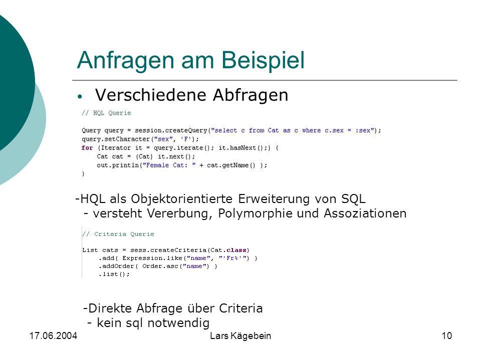 17.06.2004Lars Kägebein10 Anfragen am Beispiel Verschiedene Abfragen -HQL als Objektorientierte Erweiterung von SQL - versteht Vererbung, Polymorphie