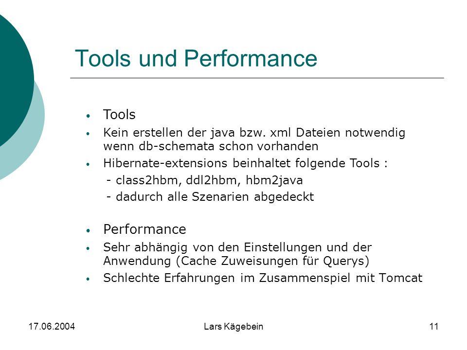 17.06.2004Lars Kägebein11 Tools und Performance Performance Sehr abhängig von den Einstellungen und der Anwendung (Cache Zuweisungen für Querys) Schle