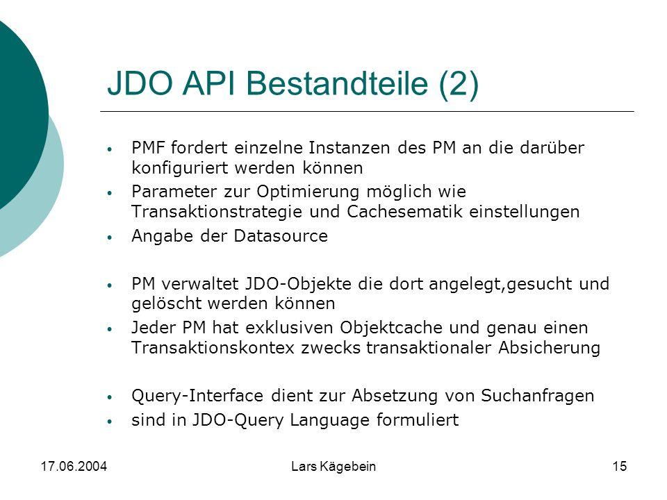 17.06.2004Lars Kägebein15 JDO API Bestandteile (2) PMF fordert einzelne Instanzen des PM an die darüber konfiguriert werden können Parameter zur Optim