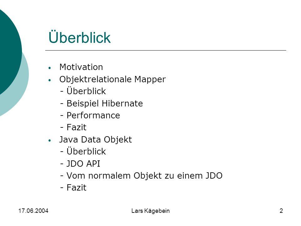 17.06.2004Lars Kägebein2 Überblick Motivation Objektrelationale Mapper - Überblick - Beispiel Hibernate - Performance - Fazit Java Data Objekt - Überb