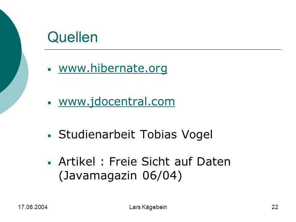 17.06.2004Lars Kägebein22 Quellen www.hibernate.org www.jdocentral.com Studienarbeit Tobias Vogel Artikel : Freie Sicht auf Daten (Javamagazin 06/04)