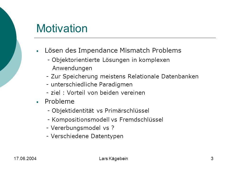 17.06.2004Lars Kägebein3 Motivation Lösen des Impendance Mismatch Problems - Objektorientierte Lösungen in komplexen Anwendungen - Zur Speicherung mei
