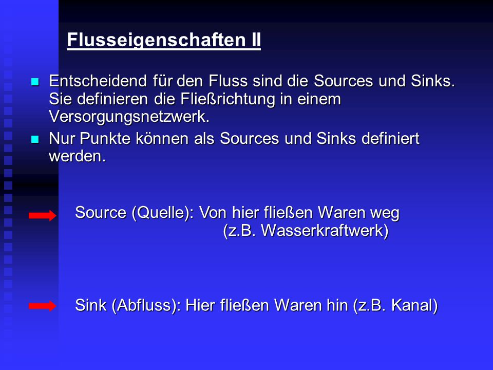 Flusseigenschaften II Entscheidend für den Fluss sind die Sources und Sinks. Sie definieren die Fließrichtung in einem Versorgungsnetzwerk. Entscheide