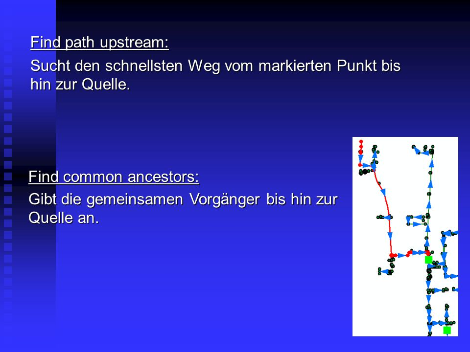 Find path upstream: Sucht den schnellsten Weg vom markierten Punkt bis hin zur Quelle. Find common ancestors: Gibt die gemeinsamen Vorgänger bis hin z