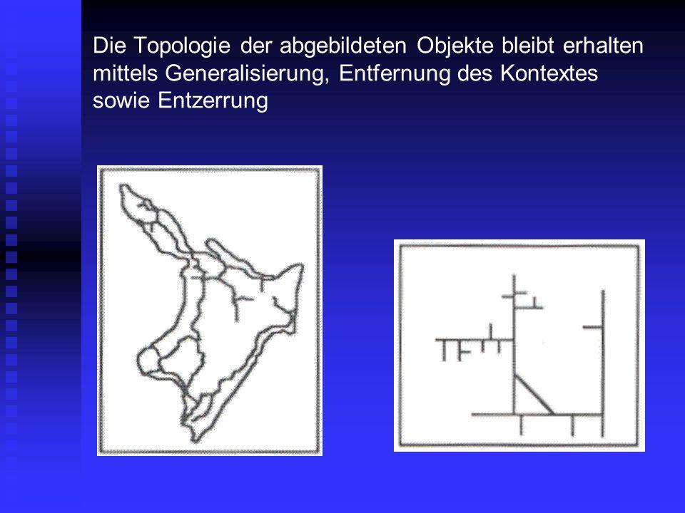 Die Topologie der abgebildeten Objekte bleibt erhalten mittels Generalisierung, Entfernung des Kontextes sowie Entzerrung