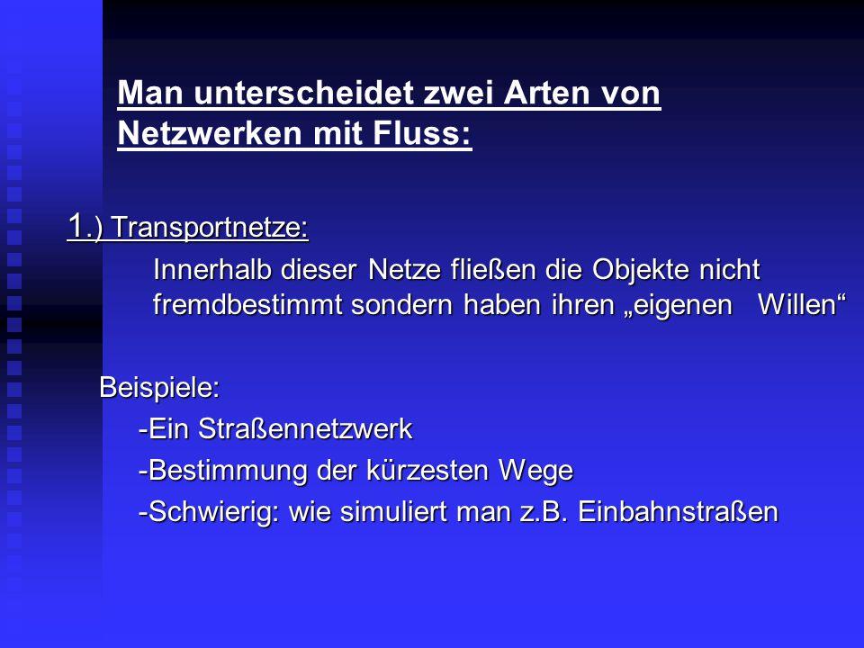 Man unterscheidet zwei Arten von Netzwerken mit Fluss: 1.) Transportnetze: Innerhalb dieser Netze fließen die Objekte nicht fremdbestimmt sondern habe