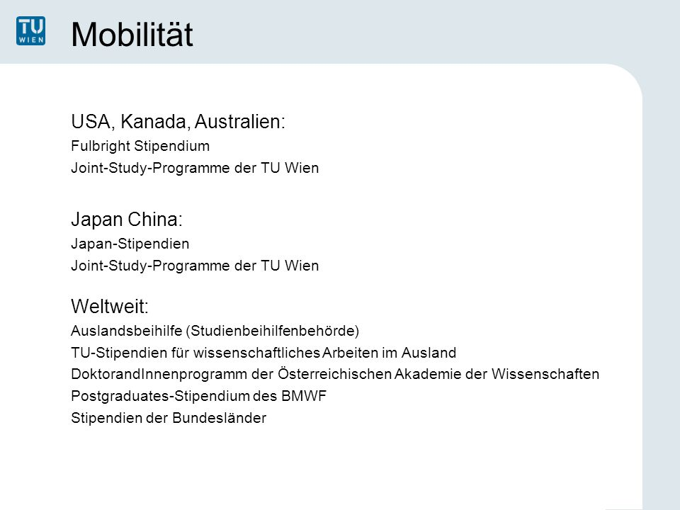 Mobilität USA, Kanada, Australien: Fulbright Stipendium Joint-Study-Programme der TU Wien Japan China: Japan-Stipendien Joint-Study-Programme der TU W