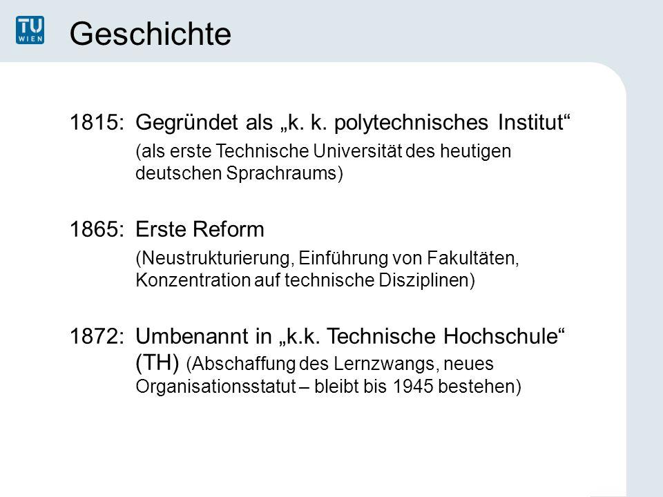 """Geschichte 1815:Gegründet als """"k. k. polytechnisches Institut"""" (als erste Technische Universität des heutigen deutschen Sprachraums) 1865:Erste Reform"""