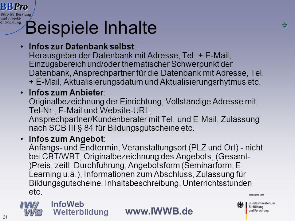 www.IWWB.de 21 InfoWeb Weiterbildung Beispiele Inhalte Infos zur Datenbank selbst: Herausgeber der Datenbank mit Adresse, Tel.