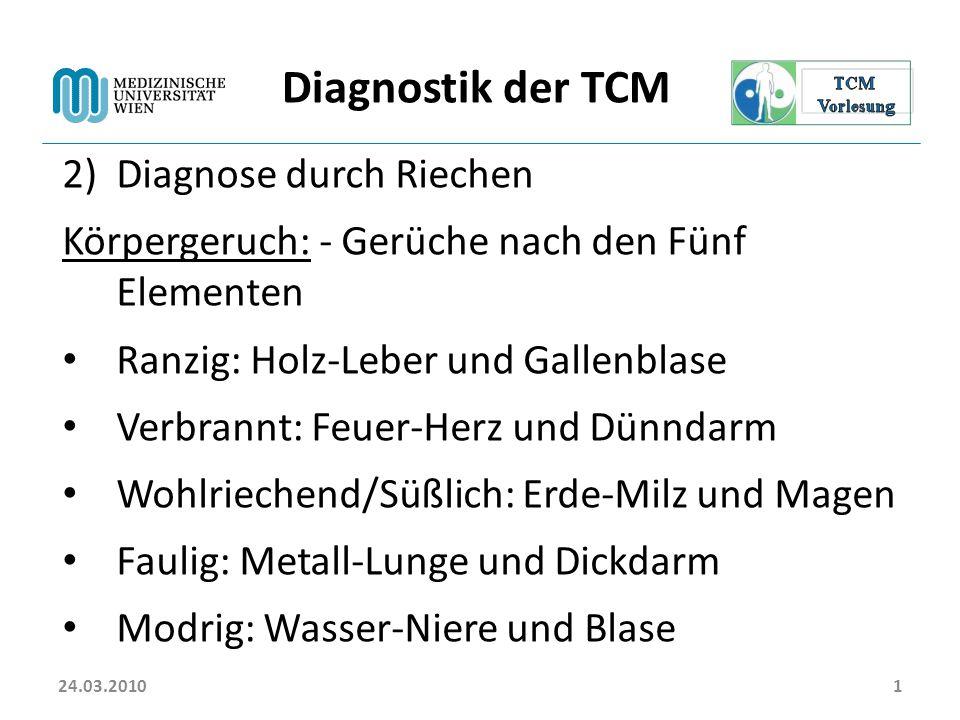 24.03.20101 Diagnostik der TCM 2)Diagnose durch Riechen Körpergeruch: - Gerüche nach den Fünf Elementen Ranzig: Holz-Leber und Gallenblase Verbrannt: