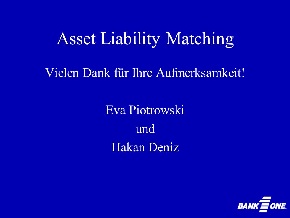 Asset Liability Matching 1.Banc One Corporation 2.Zinsänderungsrisiko 3.Management Information and Control System (MICS) 4.Asset Liability Management Committee (ALCO) 5.Handlungsalternativen 6.Diskussion