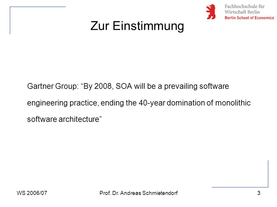 "WS 2006/07Prof. Dr. Andreas Schmietendorf3 Zur Einstimmung Gartner Group: ""By 2008, SOA will be a prevailing software engineering practice, ending the"