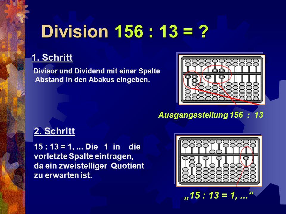 """Division 156 : 13 = ? Divisor und Dividend mit einer Spalte Abstand in den Abakus eingeben. Ausgangsstellung 156 : 13 """"15 : 13 = 1,..."""" 1. Schritt 15"""