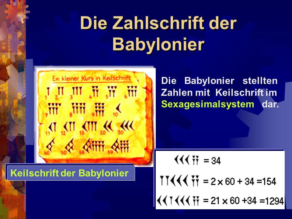 Die Babylonier stellten Zahlen mit Keilschrift im Sexagesimalsystem dar. Keilschrift der Babylonier Die Zahlschrift der Babylonier