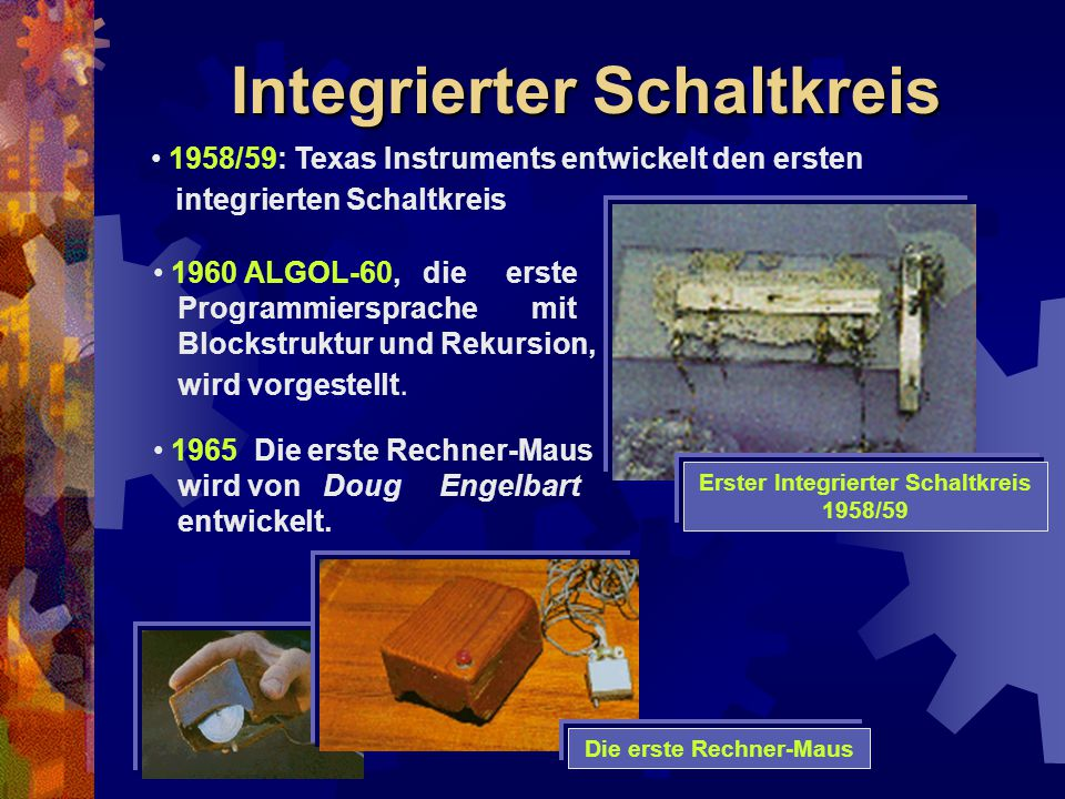1958/59: Texas Instruments entwickelt den ersten integrierten Schaltkreis 1960 ALGOL-60, die erste Programmiersprache mit Blockstruktur und Rekursion,