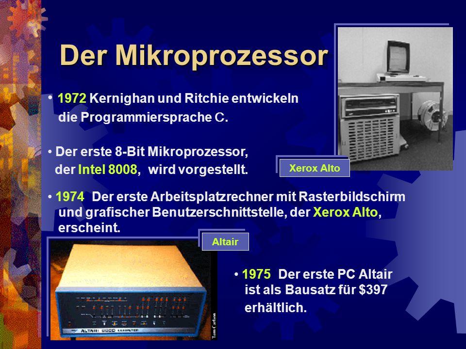 Der Mikroprozessor 1972 Kernighan und Ritchie entwickeln die Programmiersprache C. Der erste 8-Bit Mikroprozessor, der Intel 8008, wird vorgestellt. 1
