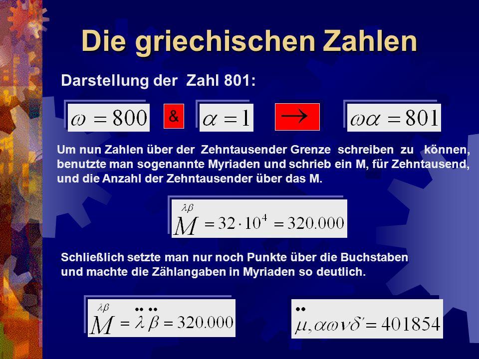 Darstellung der Zahl 801: Um nun Zahlen über der Zehntausender Grenze schreiben zu können, benutzte man sogenannte Myriaden und schrieb ein M, für Zeh